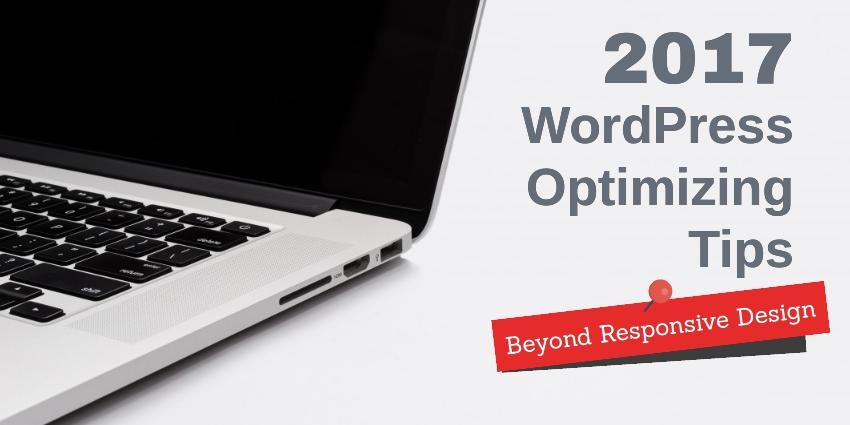 2017 WordPress Website Optimizing Tips (Beyond Responsive ...